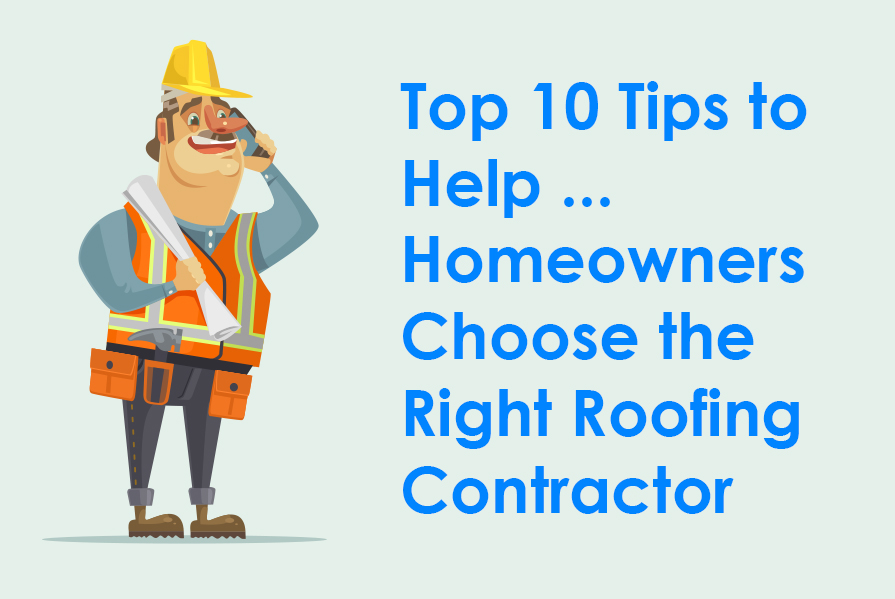 Top 10 Tips to  Help … Homeowners  Choose the  Right Roofing  Contractor